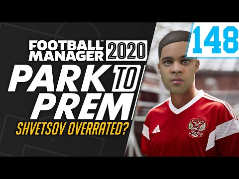 Park To Prem FM20 | Tow Law Town #147 - SHVETSOV OVERRATED? | Football Manager 2020
