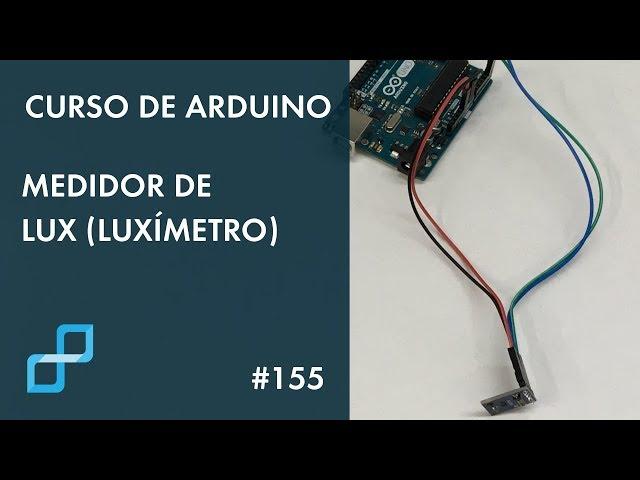 MEDIDOR DE LUX (LUXÍMETRO) | Curso de Arduino #155