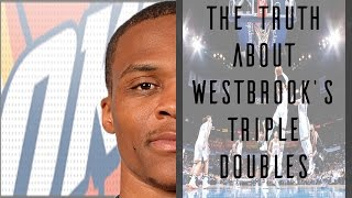 The Truth About Russell Westbrook's Triple Doubles ©