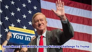 Sport News| Bill Weld Launches Primary Challenge To Trump