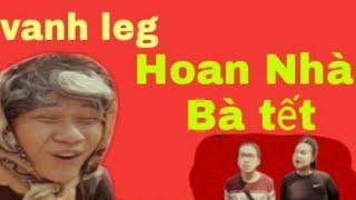 """Tết Nha bà Hoan """"đảo ngược"""" Hoan Nhà Bà tết vanh leg parody - hài tết 2018"""