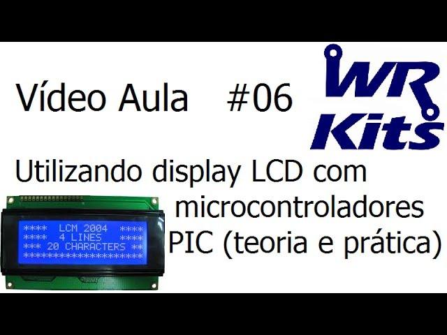 UTILIZANDO DISPLAY LCD COM MICROCONTROLADORES PIC (TEORIA E PRÁTICA) - Vídeo Aula #06