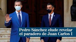 """Pedro Sánchez elude revelar el paradero de Juan Carlos I aludiendo a la """"confidencialidad"""""""