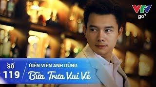 BỮA TRƯA VUI VẺ SỐ 119   DIỄN VIÊN ANH DŨNG   17/05/2017   VTV GO