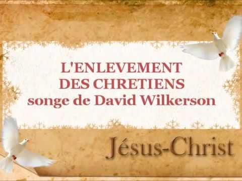 L' enlèvement des chrétiens Songe de David Wilkerson