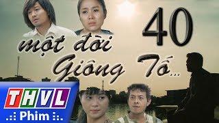 THVL | Một đời giông tố - Tập 40