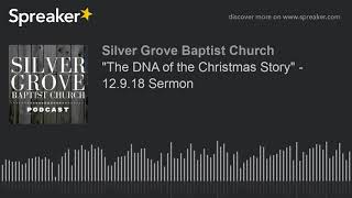 """""""The DNA of the Christmas Story"""" - 12.9.18 Sermon (part 2 of 4)"""