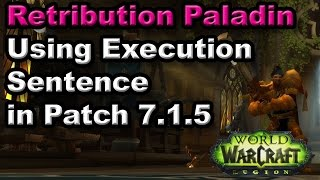 Legion Retribution Paladin: Using Execution Sentence in Patch 7.1.5