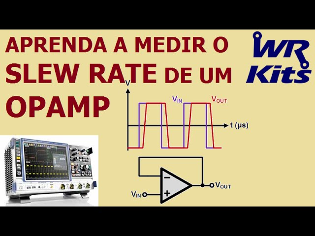 APRENDA A MEDIR O SLEW RATE DE UM AMPLIFICADOR OPERACIONAL
