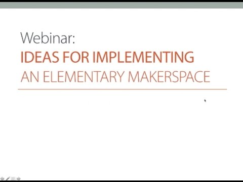 Ideas for Implementing an Elementary Makerspace Webinar