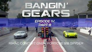 RIMAC CONCEPT ONE VS PORSCHE 918 SPYDER DRAG RACE! BANGIN' GEARS - Ep. 4 PART 3 of 3