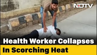 Health worker collapses in Heat, no help for 25 minutes..
