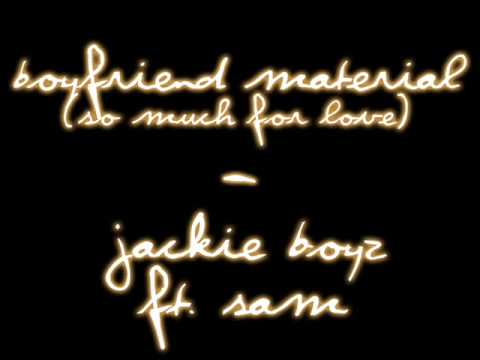 Jackie Boyz ft. Sam - Boyfriend Material (So Much For Love)