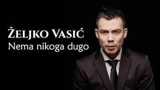 Željko Vasić - Nema nikoga dugo - (Audio 2016)
