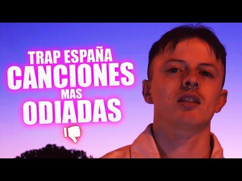 LAS CANCIONES DE TRAP ESPAÑA MÁS ODIADAS