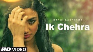 Ik Chehra – Rahul Lakhanpal Punjabi Video Download New Video HD