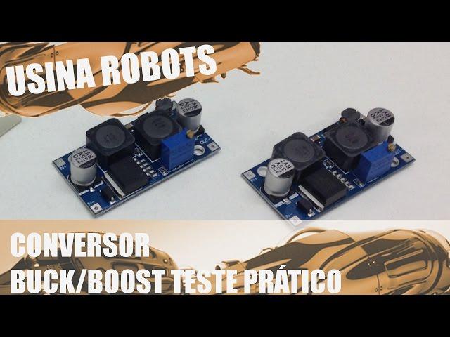 CONVERSOR BUCK/BOOST TESTE PRÁTICO | Usina Robots US-2 #021
