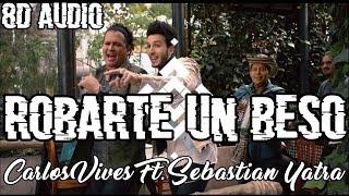 Carlos Vives, Sebastian Yatra - Robarte un Beso (8D AUDIO)