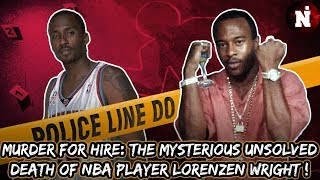 The Mysterious Death Of NBA Player Lorenzen Wright!