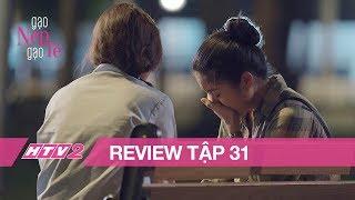 (Review) GẠO NẾP GẠO TẺ - Tập 31 | Hương đau lòng thừa nhận chính mình phá vỡ hạnh phúc gia đình