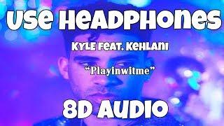 KYLE - Playinwitme feat. Kehlani (8D Audio)