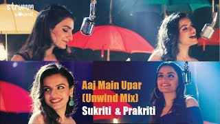 Aaj Main Upar – The Unwind Mix – Prakriti Kakar Video HD