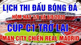 Lịch thi đấu bóng đá hôm nay 7/8 và rạng sáng 8/8/2020 | Man City đại chiến Real Madrid ở Cúp C1