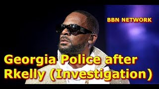 Georgia Police after Rkelly (Investigation)