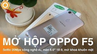 Mở hộp Oppo F5 camera, Selfie 20Mpx công nghệ AI, màn 6.0