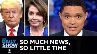 So Much News, So Little Time: Trump Scandal Lightning Round | The Daily Show