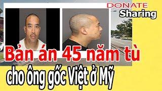 B,ả,n á,n 45 n,ă,m t,ù ch,o ô,ng g,ố,c Việt ở Mỹ - Donate Sharing