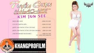 Tuyển Chọn Nhạc Hot Kim Jun See