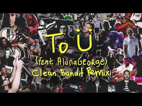 To Ü (feat. AlunaGeorge) (Clean Bandit Remix)