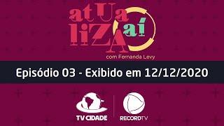 Atualiza Aí com Fernanda Levy – Episódio 03 (12/12/2020)