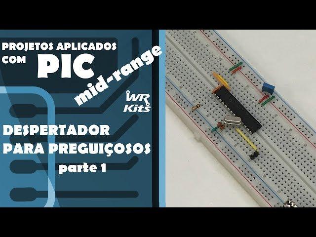 DESPERTADOR PARA PREGUIÇOSOS (p1) | Projetos com PIC Mid-Range #03