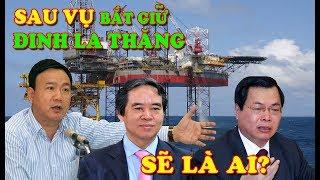 """Sau vụ bắt giữ Đinh La Thăng Ai sẽ tiếp tục nằm trong """"sổ Nam Tào"""""""