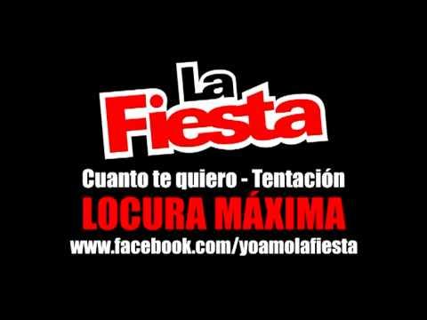 La Fiesta - Cuanto te Quiero - Tentación (Locura Maxima) (2011)