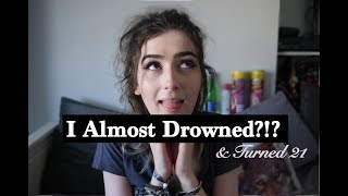 I Almost Drowned? And Turned 21