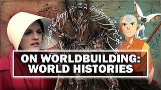 On Worldbuilding: Fictional Histories [ Tolkien | Handmaid's Tale | Game of Thrones ]