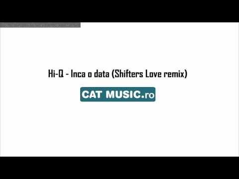 Hi-Q - Inca o data (Shifters Love remix)