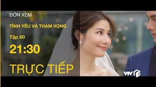 TRỰC TIẾP VTV3   TẬP 60 (Cuối) - Tình Yêu Và Tham Vọng: Tràn ngập hạnh phúc với loạt đám cưới