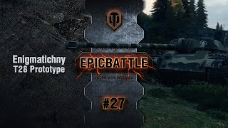 EpicBattle #27: Enigmatichny / T28 Prototype