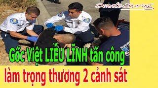 Gốc Việt L.I.Ề.U L.Ĩ.NH t.ấ.n c.ô.ng l.à.m tr.ọ.ng thương 2 cảnh s.á.t