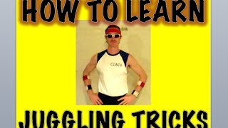 Repeat youtube video How to Learn Any Juggling Trick