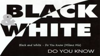Black and White - Do You Know (Milano Mix)