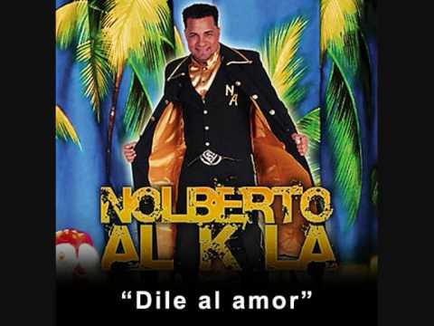 Dile al amor (new!) 29/05/2010 - Nolberto Al k la