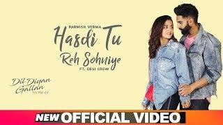 Hasdi Tu Reh Sohniye – Parmish Verma – Dil Diyan Gallan Video HD