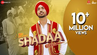 Shadaa Title Song – Diljit Dosanjh – Shadaa