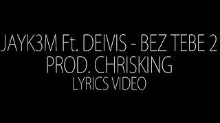 Jayk3M ft. Deivis - BEZ TEBE 2 (prod. ChrisKing) LYRICS VIDEO