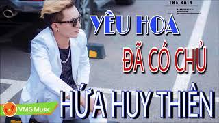 Yêu Hoa Đã Có Chủ - HỨA HUY THIÊN | Official Lyrics Video | Nhạc Trẻ Hay Nhất 2018